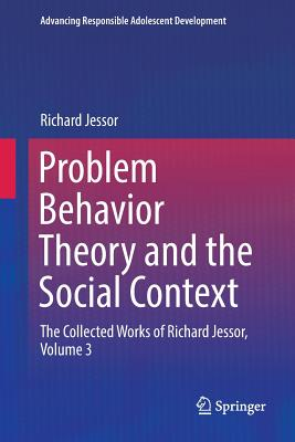 Problem Behavior Theory and the Social Context: The Collected Works of Richard Jessor, Volume 3
