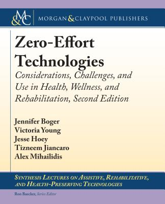 Zero-Effort Technologies: Considerations, Challenges, and Use in Health, Wellness, and Rehabilitation, Second Edition-cover