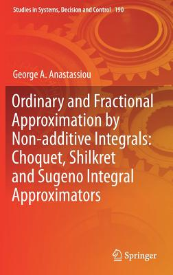 Ordinary and Fractional Approximation by Non-Additive Integrals: Choquet, Shilkret and Sugeno Integral Approximators-cover