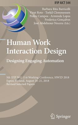 Human Work Interaction Design. Designing Engaging Automation: 5th Ifip Wg 13.6 Working Conference, Hwid 2018, Espoo, Finland, August 20 - 21, 2018, Re-cover