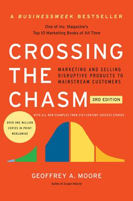 Crossing the Chasm, 3rd Edition: Marketing and Selling Disruptive Products to Mainstream Customers-cover