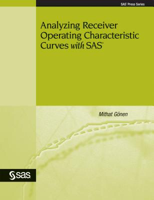 Analyzing Receiver Operating Characteristic Curves with SAS-cover
