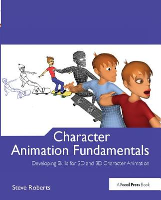 Character Animation Fundamentals: Developing Skills for 2D and 3D Character Animation-cover