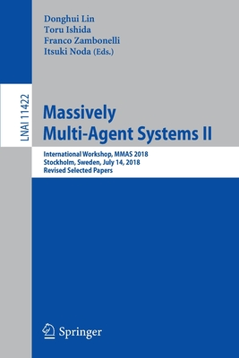 Massively Multi-Agent Systems II: International Workshop, Mmas 2018, Stockholm, Sweden, July 14, 2018, Revised Selected Papers-cover
