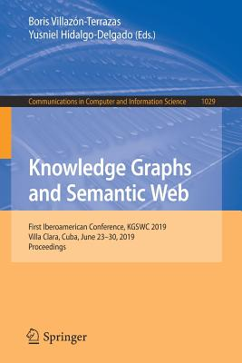 Knowledge Graphs and Semantic Web: First Iberoamerican Conference, Kgswc 2019, Villa Clara, Cuba, June 23-30, 2019, Proceedings-cover