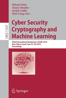Cyber Security Cryptography and Machine Learning: Third International Symposium, Cscml 2019, Beer-Sheva, Israel, June 27-28, 2019, Proceedings-cover