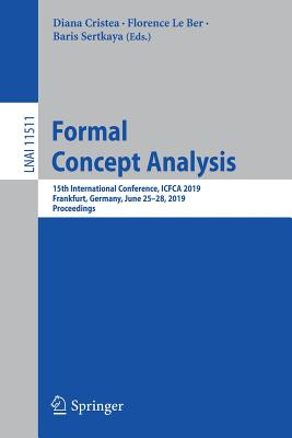 Formal Concept Analysis: 15th International Conference, Icfca 2019, Frankfurt, Germany, June 25-28, 2019, Proceedings-cover
