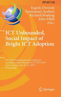 Ict Unbounded, Social Impact of Bright Ict Adoption: Ifip Wg 8.6 International Conference on Transfer and Diffusion of It, Tdit 2019, Accra, Ghana, Ju