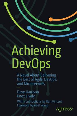 Achieving Devops: A Novel about Delivering the Best of Agile, Devops, and Microservices-cover