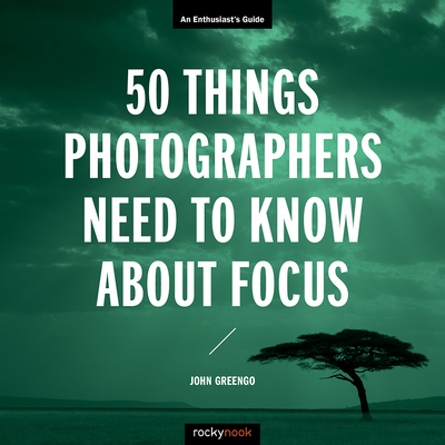 50 Things Photographers Need to Know about Focus: An Enthusiast's Guide-cover