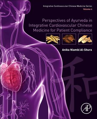 Perspectives of Ayurveda in Integrative Cardiovascular Chinese Medicine for Patient Compliance: Volume 4-cover