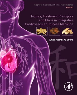 Inquiry, Treatment Principles and Plans in Integrative Cardiovascular Chinese Medicine: Volume 5-cover