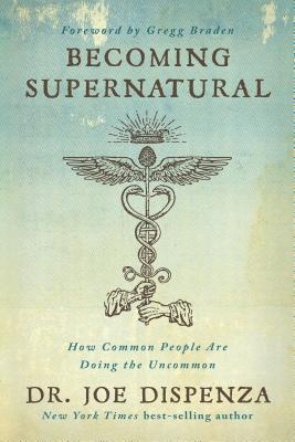 Becoming Supernatural: How Common People Are Doing the Uncommon-cover