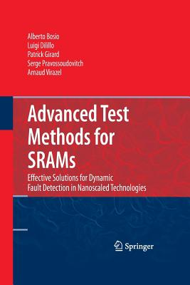 Advanced Test Methods for Srams: Effective Solutions for Dynamic Fault Detection in Nanoscaled Technologies-cover