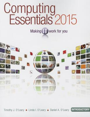 Computing Essentials 2015: Introductory: Making IT Work for You-cover