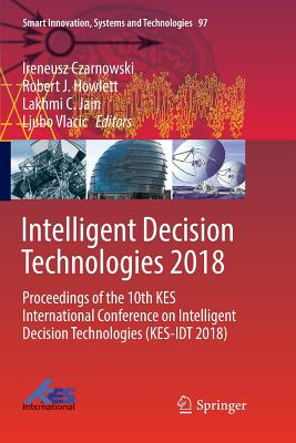 Intelligent Decision Technologies 2018: Proceedings of the 10th Kes International Conference on Intelligent Decision Technologies (Kes-Idt 2018)-cover