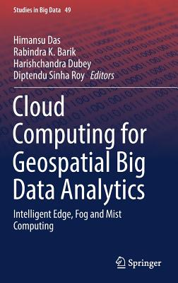 Cloud Computing for Geospatial Big Data Analytics: Intelligent Edge, Fog and Mist Computing-cover