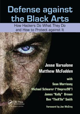 Defense Against the Black Arts: How Hackers Do What They Do and How to Protect Against It-cover