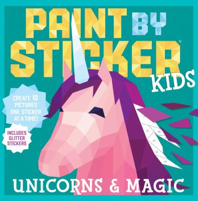 Paint by Sticker Kids: Unicorns & Magic: Create 10 Pictures One Sticker at a Time! Includes Glitter Stickers-cover