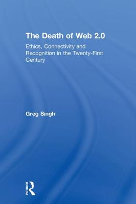 The Death of Web 2.0: Ethics, Connectivity and Recognition in the Twenty-First Century-cover