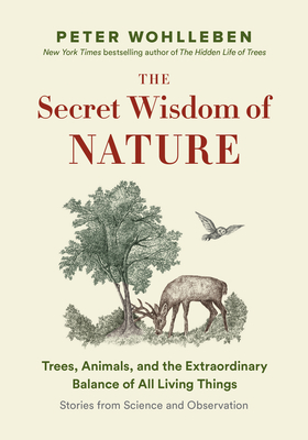 The Secret Wisdom of Nature: Trees, Animals, and the Extraordinary Balance of All Living Things --- Stories from Science and Observation-cover