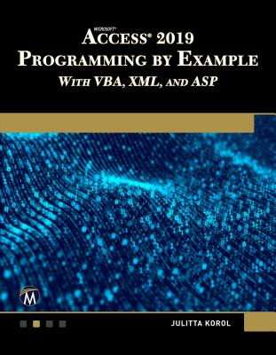 Microsoft Access 2019 Programming by Example with Vba, XML, and ASP-cover