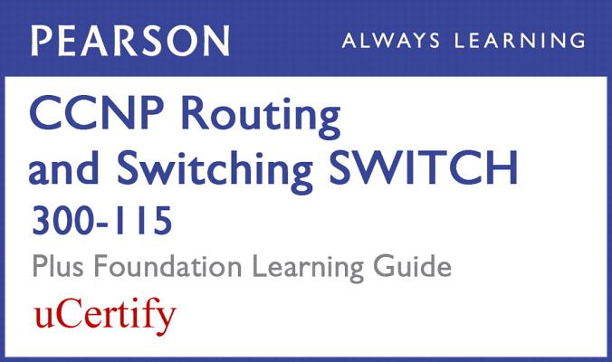 CCNP Routing and Switching Switch 300-115 Pearson Ucertify Course and Foundation Learning Guide Bundle-cover