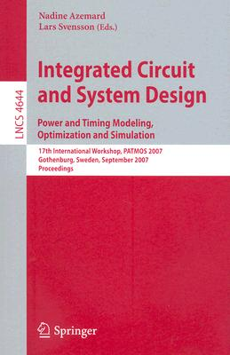 Integrated Circuit and System Design. Power and Timing Modeling, Optimization and Simulation: 17th International Workshop, PATMOS 2007, Gothenburg, Sweden, ... (Lecture Notes in Computer Science)-cover