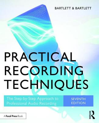 Practical Recording Techniques: The Step-by-Step Approach to Professional Audio Recording-cover