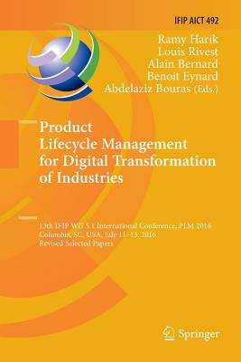 Product Lifecycle Management for Digital Transformation of Industries: 13th Ifip Wg 5.1 International Conference, Plm 2016, Columbia, Sc, Usa, July 11-cover