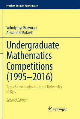 Undergraduate Mathematics Competitions (1995-2016): Taras Shevchenko National University of Kyiv-cover