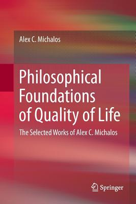 Philosophical Foundations of Quality of Life: The Selected Works of Alex C. Michalos-cover