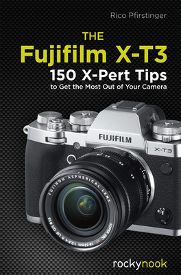 The Fujifilm X-T3: 120 X-Pert Tips to Get the Most Out of Your Camera-cover