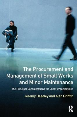 The Procurement and Management of Small Works and Minor Maintenance: The Principal Considerations for Client Organisations-cover