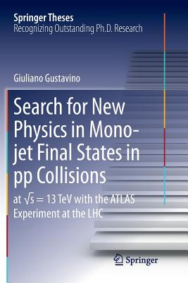 Search for New Physics in Mono-Jet Final States in Pp Collisions: At √s=13 TeV with the Atlas Experiment at the Lhc-cover