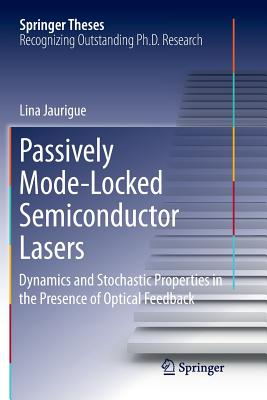Passively Mode-Locked Semiconductor Lasers: Dynamics and Stochastic Properties in the Presence of Optical Feedback-cover