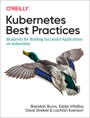 Kubernetes Best Practices: Blueprints for Building Successful Applications on Kubernetes-cover