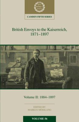 British Envoys to the Kaiserreich 1871-1897: Volume 56: Volume II: 1884-1897-cover