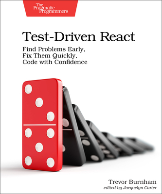 Test-Driven React: Find Problems Early, Fix Them Quickly, Code with Confidence-cover