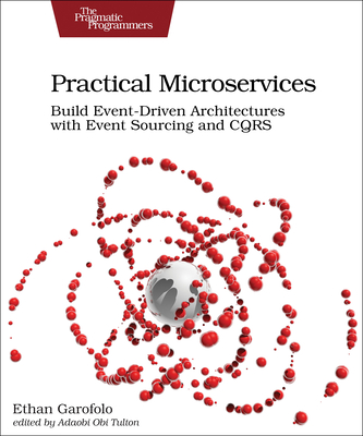 Practical Microservices: Build Event-Driven Architectures with Event Sourcing and CQRS (-cover
