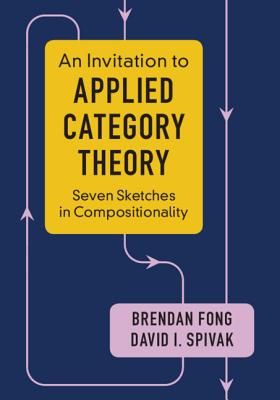 An Invitation to Applied Category Theory: Seven Sketches in Compositionality-cover