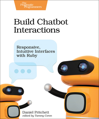 Build Chatbot Interactions: Responsive, Intuitive Interfaces with Ruby-cover