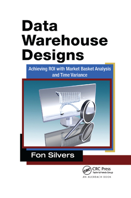 Data Warehouse Designs: Achieving Roi with Market Basket Analysis and Time Variance-cover