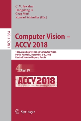 Computer Vision - Accv 2018: 14th Asian Conference on Computer Vision, Perth, Australia, December 2-6, 2018, Revised Selected Papers, Part IV-cover