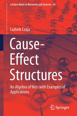 Cause-Effect Structures: An Algebra of Nets with Examples of Applications-cover