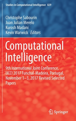 Computational Intelligence: 9th International Joint Conference, Ijcci 2017 Funchal-Madeira, Portugal, November 1-3, 2017 Revised Selected Papers-cover