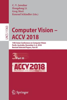 Computer Vision - Accv 2018: 14th Asian Conference on Computer Vision, Perth, Australia, December 2-6, 2018, Revised Selected Papers, Part III-cover