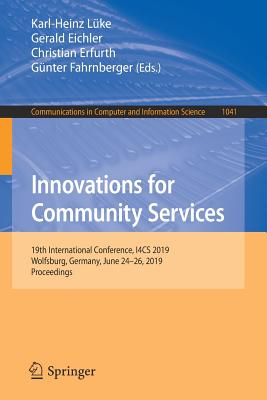 Innovations for Community Services: 19th International Conference, I4cs 2019, Wolfsburg, Germany, June 24-26, 2019, Proceedings-cover