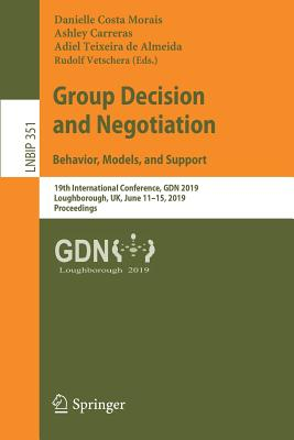Group Decision and Negotiation: Behavior, Models, and Support: 19th International Conference, Gdn 2019, Loughborough, Uk, June 11-15, 2019, Proceeding-cover