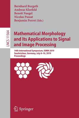 Mathematical Morphology and Its Applications to Signal and Image Processing: 14th International Symposium, Ismm 2019, Saarbrücken, Germany, July 8-10,-cover